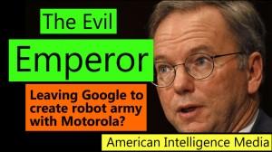 Eric Schmidt: The Evil Emperor