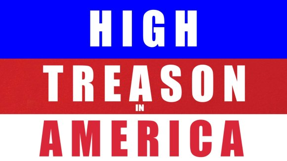 HIGH TREASON IN AMERICA